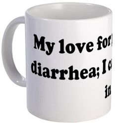 My love for you is like diarrhea mug.  Funny #ValentinesDayGift #ValentinesDay
