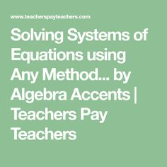 Solving Systems of Equations using Any Method... by Algebra Accents | Teachers Pay Teachers