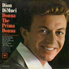 """""""Donna The Prima Donna"""" (1963, Columbia) by Dion.  His second LP for Columbia.  (See: http://www.youtube.com/watch?v=igGVFZNCbZI)"""