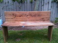 Aw my husband built me a porch swing for our 10th wedding anniversary and he burnt these words into the headrest... When the weather clears and we re hang it I will post a picture. This bench is a cute idea also. CLL....love that someone did this for their wife!!! so creative!
