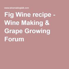 Fig Wine recipe - Wine Making & Grape Growing Forum