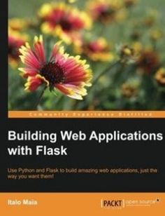 Building Web Applications with Flask: Use Python and Flask to build amazing web applications just the way you want them! free download by Italo Maia ISBN: 9781784396152 with BooksBob. Fast and free eBooks download.  The post Building Web Applications with Flask: Use Python and Flask to build amazing web applications just the way you want them! Free Download appeared first on Booksbob.com.