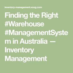 Finding the Right Warehouse Management System in Australia — Inventory Management Warehouse Management System, Inventory Management, Australia, Business