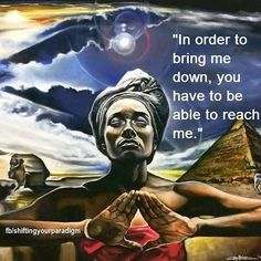 And by the time you reach my level you will not want to bring me down anymore. You will want to raise me up because in the raising of another, you also raise yourself. Spiritual Wisdom, Spiritual Awakening, Spiritual Guidance, Chakra, Religion, Black History Facts, New Energy, African History, Law Of Attraction