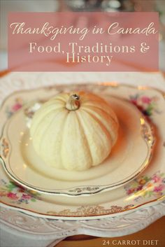 Thanksgiving foods and traditions are similar in both Canada and the US. But Canadian Thanksgiving has a unique history that sets it apart. | 24 Carrot Diet