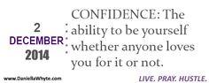 CONFIDENCE (Live. Pray. Hustle. 12/02/14) - http://daniellawhyte.com/confidence-live-pray-hustle-120214/