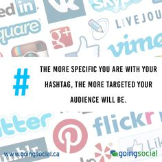 Hashtag DO: The more specific you are with your hashtag, the more targeted your audience will be.