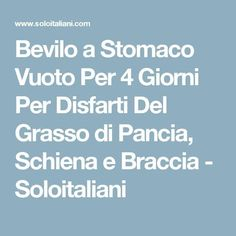Drink it on an empty stomach for 4 days to get rid of the fat .- Bevilo a Stomaco Vuoto Per 4 Giorni Per Disfarti Del Grasso di Pancia, Schiena e… Drink it on an empty stomach for 4 days to get rid of belly, back and arm fat – Soloitaliani - Anti Cellulite, How To Get, How To Plan, Loose Weight, Energy Drinks, Good To Know, Natural Health, At Home Workouts, Health And Beauty