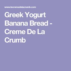 Greek Yogurt Banana Bread - Creme De La Crumb