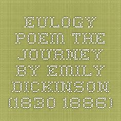Eulogy Poem - The Journey by Emily Dickinson (1830-1886)