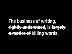 "The businessadjective, kill it."" of writing,""If you catch anrightly understood, is largelya matter of kill. Writing, Words, Composition, Horse, Writing Process"