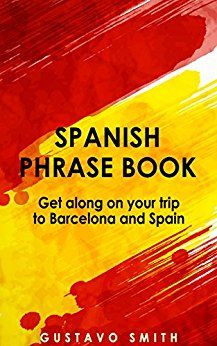 Phrase Book: Spanish Phrase Book To Get Along On Your Trip To Barcelona & Spain (Spanish, Europe, Travel Guide) Kindle Edition  Hola! This book cover all you need to know to get along on your trip to a spanish speaking country. Basic phrases, sightseeing, shopping, eating, and much more! read more...