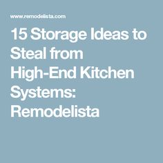 15 Storage Ideas to Steal from High-End Kitchen Systems: Remodelista