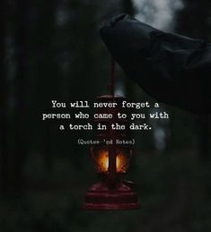 You will never forget a person who came to you with a torch in the dark life quotes quotes quote inspiring quotes dark quotes life quotes and sayings quotes quotes deep quotes funny quotes inspirational quotes positive Wisdom Quotes, True Quotes, Words Quotes, Quotes To Live By, Motivational Quotes, Inspirational Quotes, Sayings, In The Dark Quotes, Deep Quotes