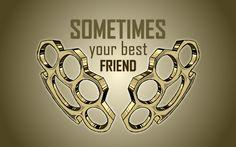 Sometimes your best friend