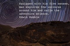 """Edwin Hubble - """"Equipped with his five senses, man explores the universe around him and calls the adventure Science."""""""