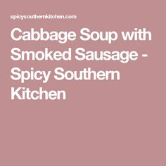Cabbage Soup with Smoked Sausage - Spicy Southern Kitchen