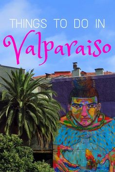 Planning a trip to the colourful, hippie, seaside city of Valparaiso? This travel guide will give you some ideas of things to do in Valparaiso on your visit