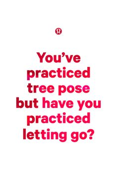 You've practiced downward dog but have you practiced trust? Lulu Quotes, Become A Yoga Instructor, Yoga For Stress Relief, Life Lessons, Letting Go, Are You Happy, Quotes To Live By, Things That Bounce, Quotations