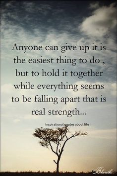 Anyone can give up! and too many do rather than showing a little effort....