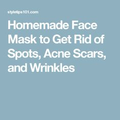 Homemade Face Mask to Get Rid of Spots, Acne Scars, and Wrinkles