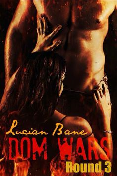 Dom Wars Round 3 Book Cover The story continues will Tara and Lucian be able to get past the demons that haunt them. Can Lucian help Tara find peace at last? http://www.amazon.com/dp/B00JMF2RPU