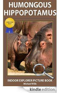 Free Kindle Book For Kids       FREE  Feb. 7, 8, 9       Get Your FREE Copy Now!         Humongous Hippopotamus    by Michael Wills