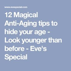 12 Magical Anti-Aging tips to hide your age - Look younger than before - Eve's Special