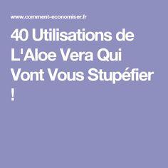 40 Utilisations de L'Aloe Vera Qui Vont Vous Stupéfier !
