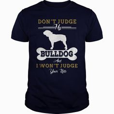 Dont Judge My #bulldog, Order HERE ==> https://www.sunfrog.com/Pets/126815175-766965757.html?58094, Please tag & share with your friends who would love it, #renegadelife #christmasgifts #superbowl