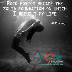 Rock bottom became the solid foundation on which I rebuilt my life ~JK Rowling #RemovingChains