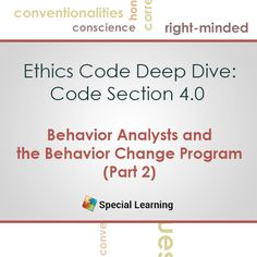 Special Learning is proud to introduce the next installment of our ethics series focusing on delving into scenarios and discussion of the new Professional and Ethical Compliance Code for Behavior Analysts.
