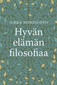 €21.90 Hyvän elämän filosofiaa Ilkka Niiniluoto