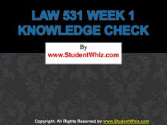 Find answers of LAW 531 week 1 knowledge check Latest for students of University of Phoenix. To Get Knowledge Check Here: http://goo.gl/ZfIoEQ