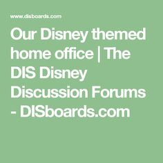 Our Disney themed home office | The DIS Disney Discussion Forums - DISboards.com