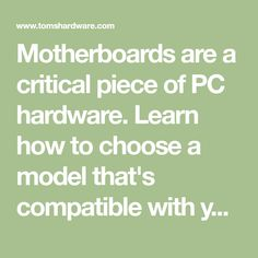 Motherboards are a critical piece of PC hardware. Learn how to choose a model that's compatible with your existing components, or right for your next build.