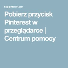 Pobierz przycisk Pinterest w przeglądarce | Centrum pomocy