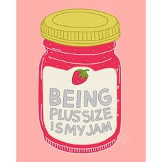 Being Plus Size is My Jam [Image: Drawing of jar of strawberry jam with above words written on the label.] by Rachele Cateyes #glorifyingobesity #bodypositive #fatacceptance #feminism #losehatenotweight #honormycurves #dearfatpeople #fatpositive #effyourbeautystandards #pizzasisters4lyfe #radicalbodylove #bigandblunt #bopo #allbodiesaregoodbodies #fatbabe #plussize #riotsnotdiets #alternativecurves #fatshion #promotingobesity #vbo #obeselifestyle #fatart #plusisequal #thisisplus…
