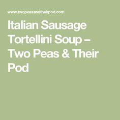Italian Sausage Tortellini Soup – Two Peas & Their Pod
