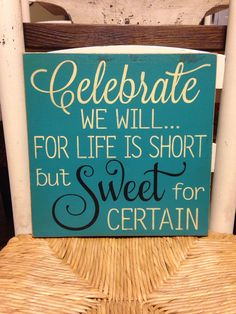 Celebrate We Will For Life Is Short But Sweet For Certain, Primitive Rustic Dave Matthews Wood Sign