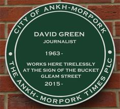Thought I would share this. David Green was honoured last night (14.6.2015) by having this Green Plaque screwed to the wall outside Gunilla Goodmountains publishing house of The Ankh-Morpork Times in Gleam Street. Congratulations David. by Kim White.