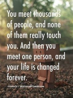 You meet one person and chages your life