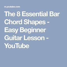 The 8 Essential Bar Chord Shapes - Easy Beginner Guitar Lesson - YouTube