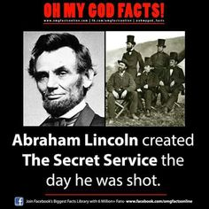 OMG Facts - Abraham Lincoln created the Secret Service the day he was shot.