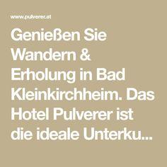 Genießen Sie Wandern & Erholung in Bad Kleinkirchheim. Das Hotel Pulverer ist die ideale Unterkunft für Ihren entspannten Wanderurlaub in Österreich. Das Hotel, Math Equations, Recovery, Hiking