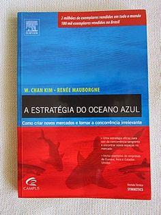 Livro : A Estratégia do Oceano Azul - Como criar novos mercados e tornar a concorrência irrelevante - W Chan Kim e Renée Mauborgne