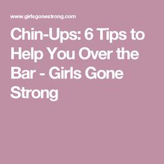 Chin-Ups: 6 Tips to Help You Over the Bar - Girls Gone Strong
