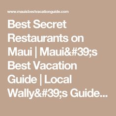 Best Secret Restaurants on Maui | Maui's Best Vacation Guide | Local Wally's Guide to Maui