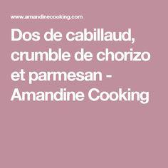 Dos de cabillaud, crumble de chorizo et parmesan - Amandine Cooking