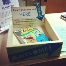 Awesome Box: Return Awesome Stuff Here. Easy way for patrons to make recommendations.